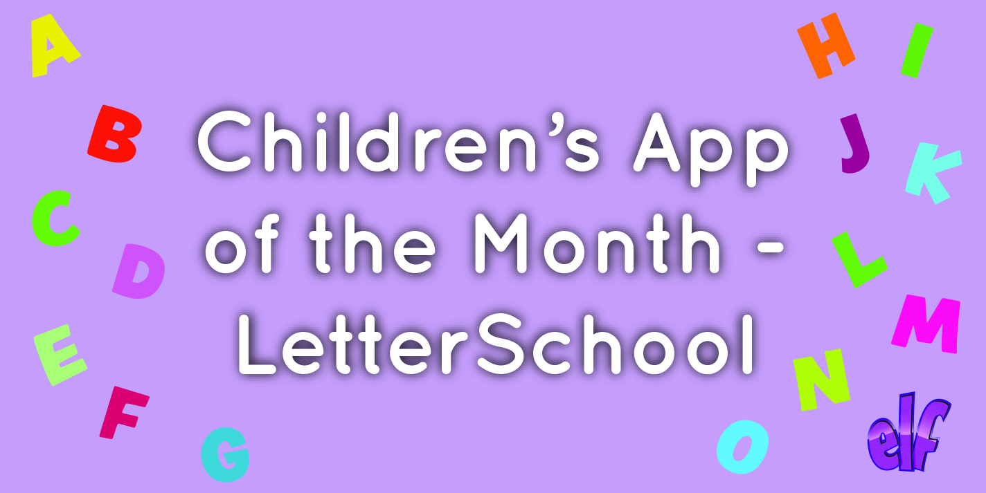 Children's App of the Month: LetterSchool