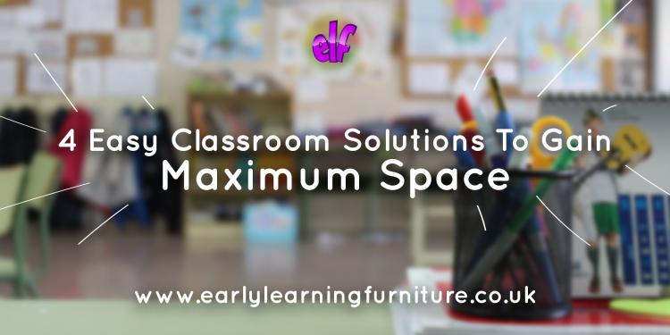 4 Easy Classroom Solutions to Gain Maximum Space