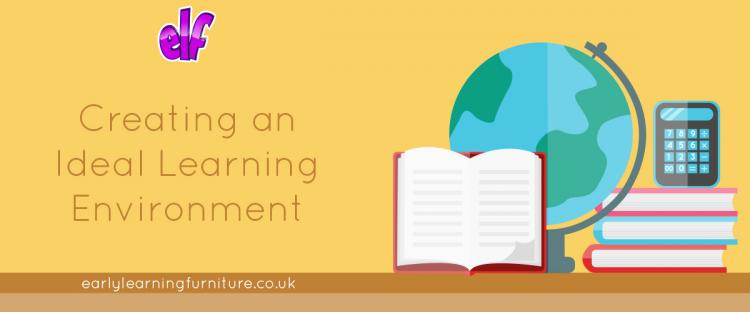 Creating the Ideal Learning Environment