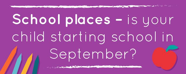 School Places - Is Your Child Starting School in September?