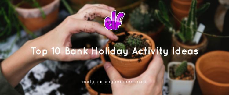 Bank Holiday Activity Ideas