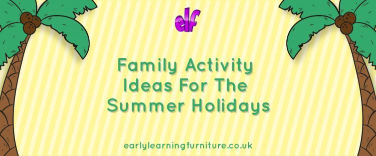 Family Activity Ideas for the Summer Holidays