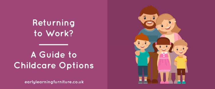 Returning to Work? A Guide to Childcare Options