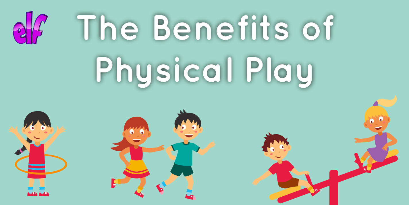 The Benefits of Physical Play