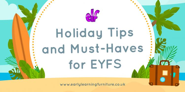 Holiday Tips and Must-Haves for EYFS